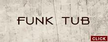 Funk Tub